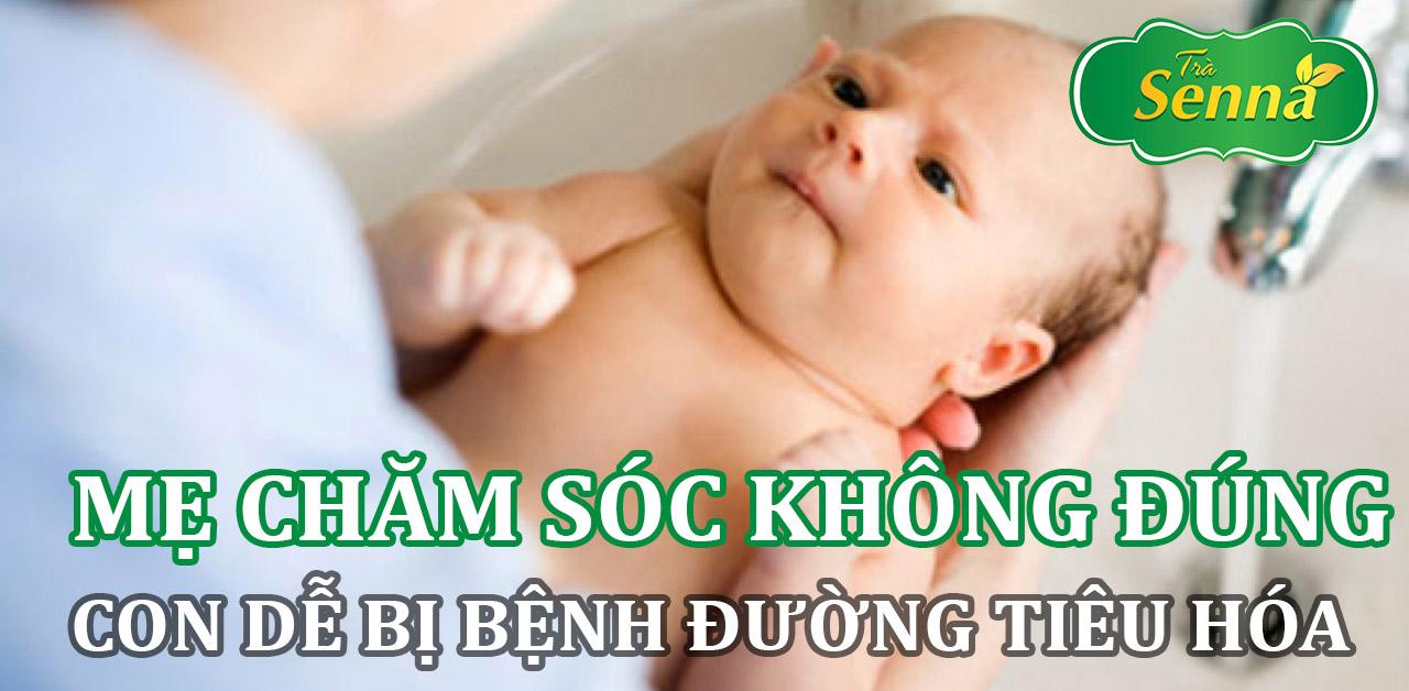 Mẹ chăm sóc trẻ sơ sinh không đúng cách dẫn đến con bị bệnh đường tiêu hóa