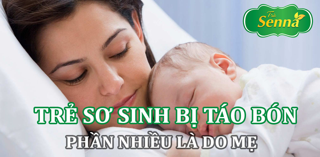 Trẻ sơ sinh bị táo bón phần nhiều là do mẹ
